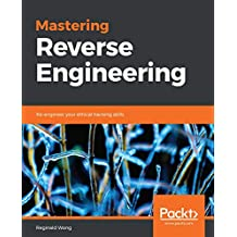 Mastering Reverse Engineering: Re-engineer your ethical hacking skills (English Edition)