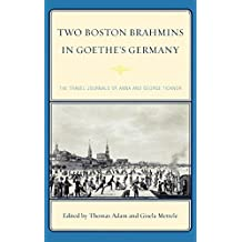 Two Boston Brahmins in Goethe's Germany: The Travel Journals of Anna and George Ticknor (English Edition)
