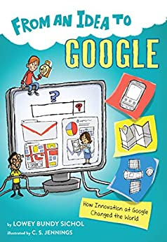 """From an Idea to Google: How Innovation at Google Changed the World (English Edition)"",作者:[Lowey Bundy Sichol, C.S. Jennings]"