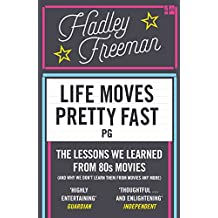 Life Moves Pretty Fast: The lessons we learned from eighties movies (and why we don't learn them from movies any more) (English Edition)
