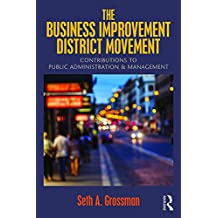 The Business Improvement District Movement: Contributions to Public Administration & Management (English Edition)
