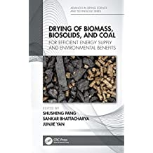 Drying of Biomass, Biosolids, and Coal: For Efficient Energy Supply and Environmental Benefits (Advances in Drying Science and Technology) (English Edition)