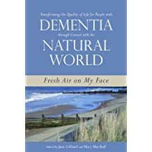 Transforming the Quality of Life for People with Dementia through Contact with the Natural World: Fresh Air on My Face (English Edition)