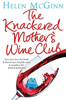 """""""The Knackered Mother's Wine Guide: Because Life's too Short to Drink Bad Wine (English Edition)"""",作者:[McGinn, Helen]"""