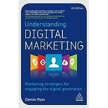 Understanding Digital Marketing: Marketing Strategies for Engaging the Digital Generation (English Edition)