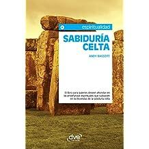 Sabiduría celta. El libro para quienes deseen ahondar en las enseñanzas espirituales que subyacen en las leyendas de la sabiduría celta (Spanish Edition)