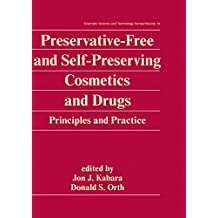 Preservative-Free and Self-Preserving Cosmetics and Drugs: Principles and Practices (Cosmetic Science and Technology Book 16) (English Edition)