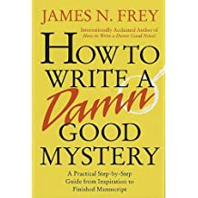 How to Write a Damn Good Mystery: A Practical Step-by-Step Guide from Inspiration to Finished Manuscript (English Edition)