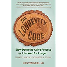 The Longevity Code: Slow Down the Aging Process and Live Well for Longer—Secrets from the Leading Edge of Science (English Edition)