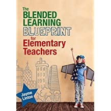 The Blended Learning Blueprint for Elementary Teachers (Corwin Teaching Essentials) (English Edition)