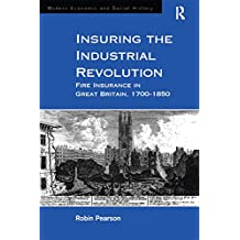 Insuring the Industrial Revolution: Fire Insurance in Great Britain, 1700–1850 (Modern Economic and Social History) (English Edition)