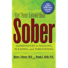 Get Your Loved One Sober: Alternatives to Nagging, Pleading, and Threatening (English Edition)
