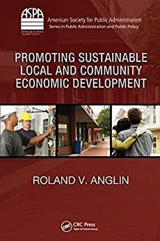 """Promoting Sustainable Local and Community Economic Development (ASPA Series in Public Administration and Public Policy) (English Edition)"",作者:[Anglin, Roland V.]"