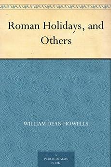 """Roman Holidays, and Others (免费公版书) (English Edition)"",作者:[Howells,William Dean]"