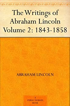 """The Writings of Abraham Lincoln ¿ Volume 2: 1843-1858 (English Edition)"",作者:[Lincoln,Abraham]"