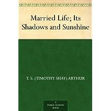 Married Life; Its Shadows and Sunshine (English Edition)