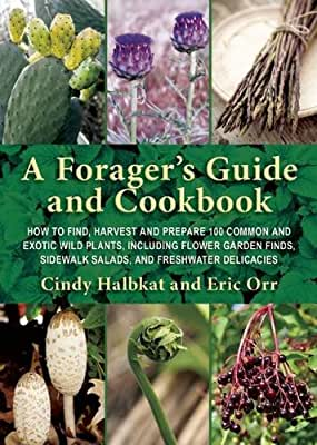 A Forager's Guide and Cookbook: How to Find, Harvest, and Prepare 100 Common and Exotic Wild Plants, Including....pdf