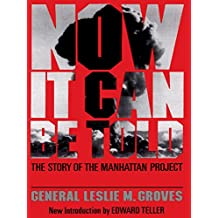 Now It Can Be Told: The Story Of The Manhattan Project (English Edition)