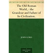 The Old Roman World, : the Grandeur and Failure of Its Civilization. (English Edition)