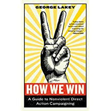 How We Win: A Guide to Nonviolent Direct Action Campaigning (English Edition)