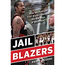 Jail Blazers: How the Portland Trail Blazers Became the Bad Boys of Basketball (English Edition)