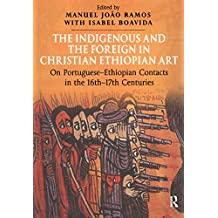The Indigenous and the Foreign in Christian Ethiopian Art: On Portuguese-Ethiopian Contacts in the 16th–17th Centuries (English Edition)