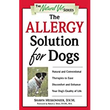 The Allergy Solution for Dogs: Natural and Conventional Therapies to Ease Discomfort and Enhance Your Dog's Quality of Life (The Natural Vet) (English Edition)