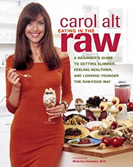 """""""Eating in the Raw: A Beginner's Guide to Getting Slimmer, Feeling Healthier, and Looking Younger the Raw-Food Way (English Edition)"""",作者:[Carol Alt, Nicholas Gonzalez]"""