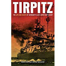 Tirpitz: The Life and Death of Germany's Last Super Battleship (English Edition)