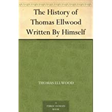 The History of Thomas Ellwood Written By Himself (English Edition)