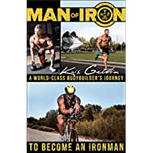 Man of Iron: A World-Class Bodybuilder's Journey to Become an Ironman (English Edition)