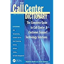 The Call Center Dictionary: The Complete Guide to Call Center and Customer Support Technology Solutions (English Edition)