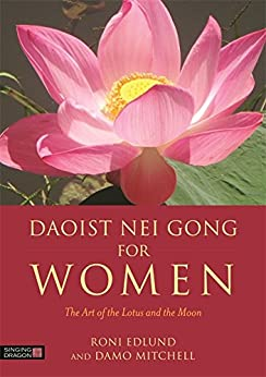 """""""Daoist Nei Gong for Women: The Art of the Lotus and the Moon (English Edition)"""",作者:[Edlund, Roni, Mitchell, Damo]"""