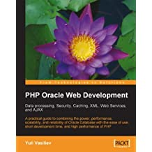 PHP Oracle Web Development: Data processing, Security, Caching, XML, Web Services, and Ajax (English Edition)