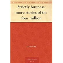 Strictly business: more stories of the four million (免费公版书) (English Edition)