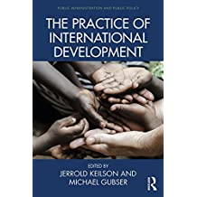 The Practice of International Development (Public Administration and Public Policy) (English Edition)