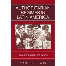 Authoritarian Regimes in Latin America: Dictators, Despots, and Tyrants (Jaguar Books on Latin America) (English Edition)