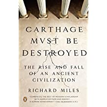 Carthage Must Be Destroyed: The Rise and Fall of an Ancient Civilization (English Edition)