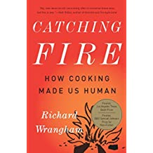 Catching Fire: How Cooking Made Us Human (English Edition)
