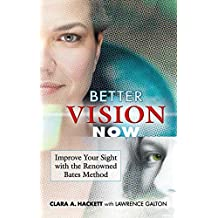 Better Vision Now: Improve Your Sight with the Renowned Bates Method (English Edition)