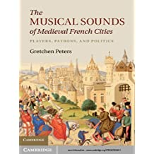 The Musical Sounds of Medieval French Cities: Players, Patrons, and Politics (English Edition)