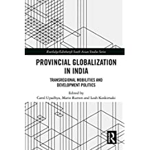 Provincial Globalization in India: Transregional Mobilities and Development Politics (Routledge/Edinburgh South Asian Studies Series) (English Edition)