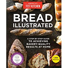 Bread Illustrated: A Step-By-Step Guide to Achieving Bakery-Quality Results At Home (English Edition)