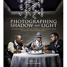 Photographing Shadow and Light: Inside the Dramatic Lighting Techniques and Creative Vision of Portrait Photographer Joey L. (English Edition)