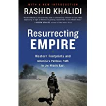 Resurrecting Empire: Western Footprints and America's Perilous Path in the Middle East (English Edition)