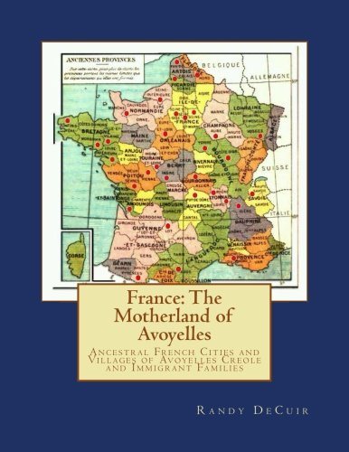 France: The Motherland of Avoyelles: Ancestral French Cities and Villages of Avoyelles Creole and Immigrant Families
