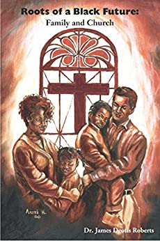 """""""Roots of a Black Future: Family and Church (English Edition)"""",作者:[Roberts, J. Deotis]"""
