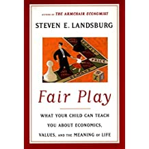 Fair Play: What Your Child Can Teach You About Economics, Values and the Meaning of Life (English Edition)