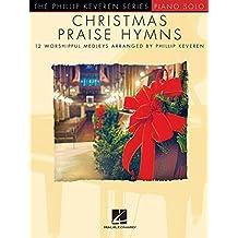 Christmas Praise Hymns: Phillip Keveren Series (The Phillip Keveren Series: Piano Solo) (English Edition)