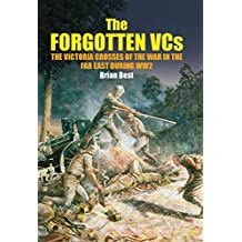 The Forgotten VCs: The Victoria Crosses of the War in the Far East During WW2 (English Edition)